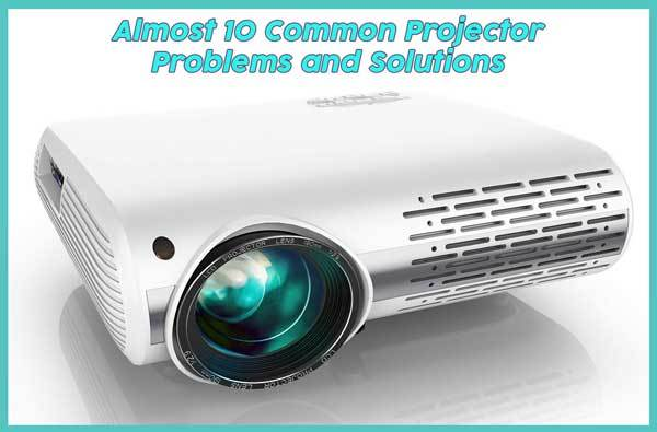 10 Common Projector Problems and Solutions – And the Most Frequently Asked Questions
